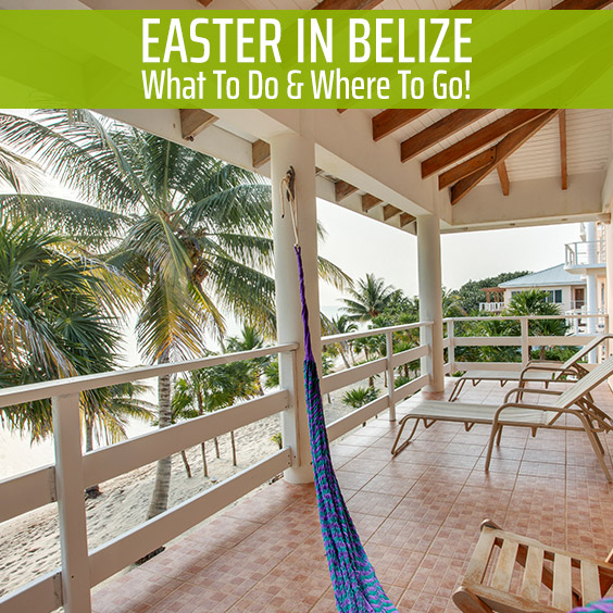 Easter in Belize: What To Do & Where To Go!