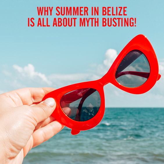 Why Summer in Belize is All About Myth Busting!