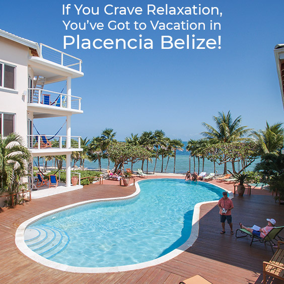 If You Crave Relaxation, You've Got to Vacation in Placencia Belize!